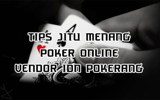 Tips-Jitu-Menang-Poker-Online-Vendor-IDN-Poker